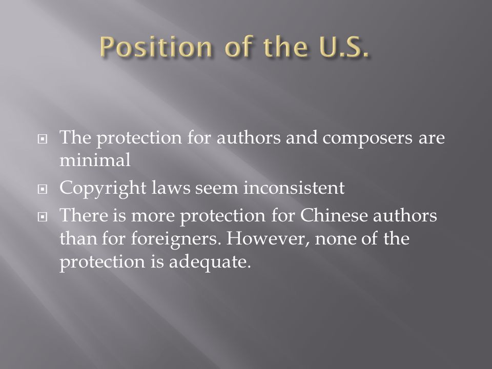  The protection for authors and composers are minimal  Copyright laws seem inconsistent  There is more protection for Chinese authors than for foreigners.