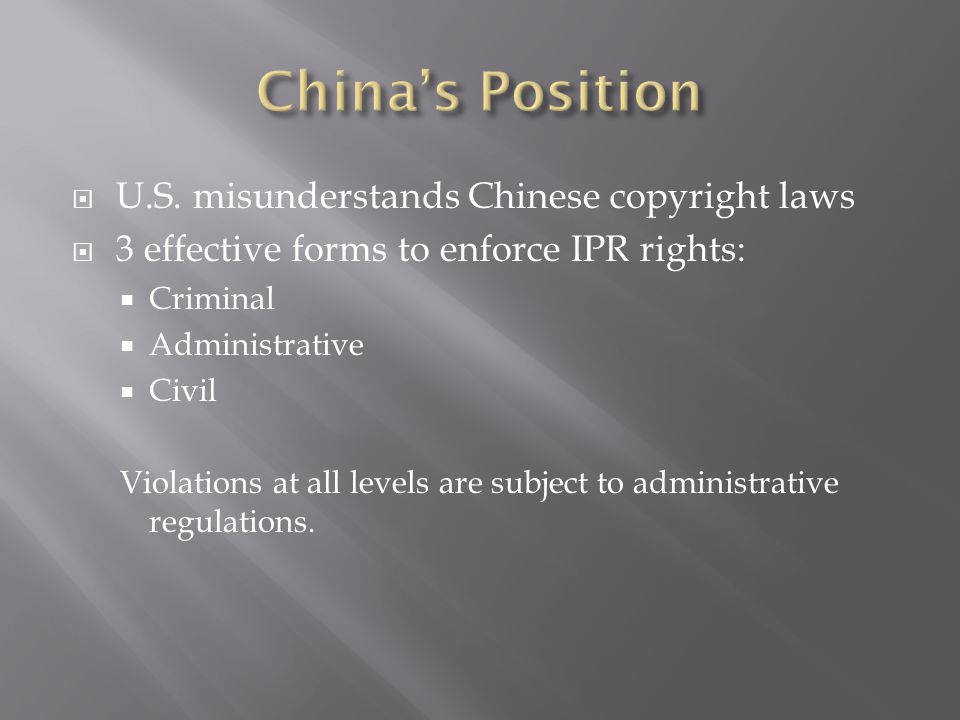 U.S. misunderstands Chinese copyright laws  3 effective forms to enforce IPR rights:  Criminal  Administrative  Civil Violations at all levels a