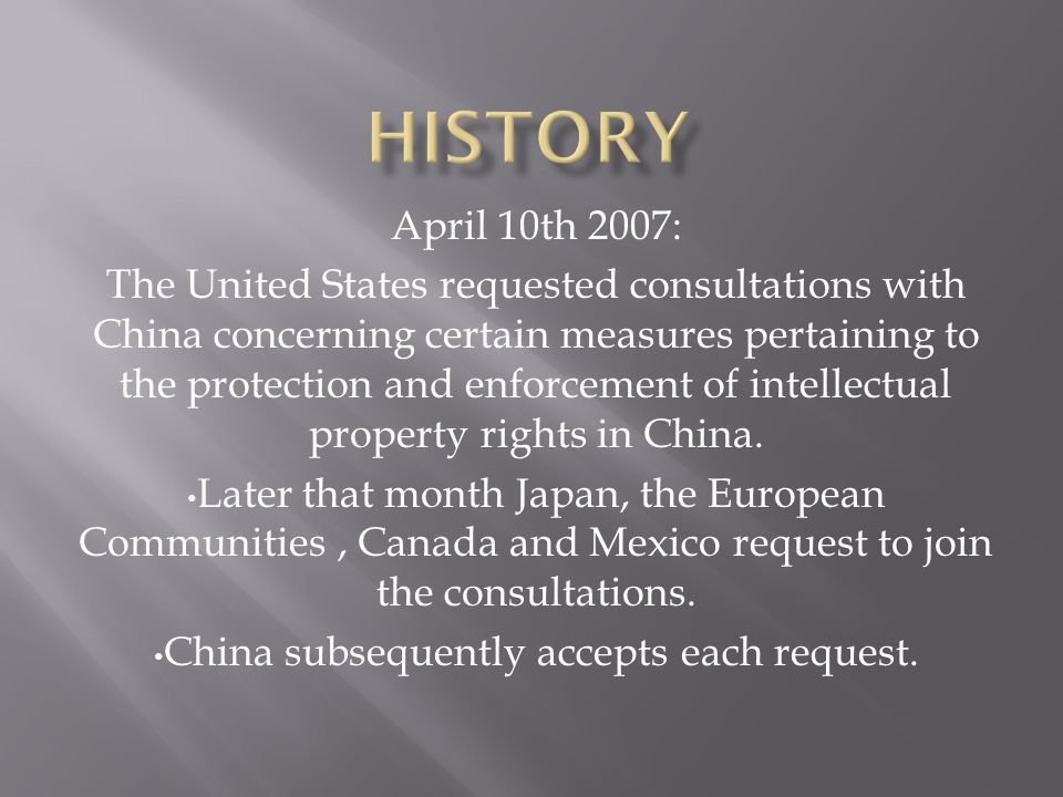 April 10th 2007: The United States requested consultations with China concerning certain measures pertaining to the protection and enforcement of inte