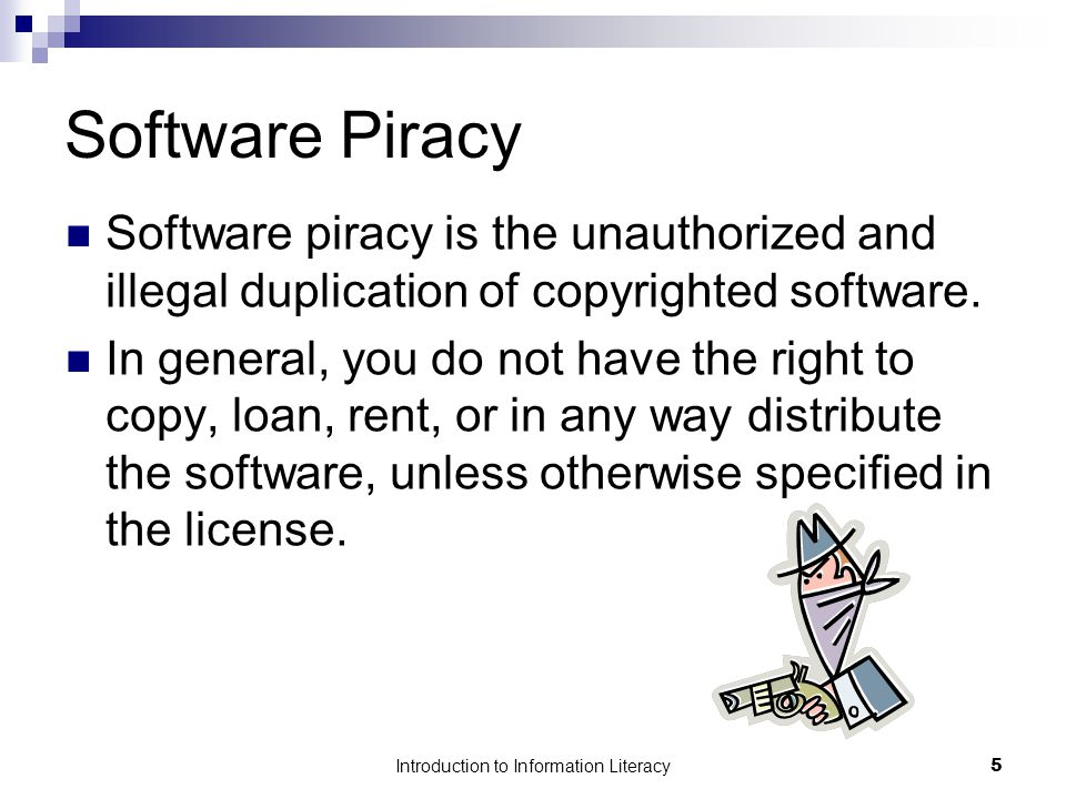 Introduction to Information Literacy6 Software Piracy Five major types of software piracy could be classified:  End User Piracy  Client-Server Overuse  Internet Piracy  Hard-Disk Loading  Software Counterfeiting