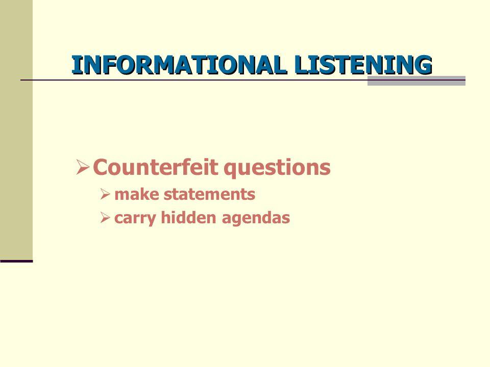 INFORMATIONAL LISTENING  Counterfeit questions  make statements  carry hidden agendas
