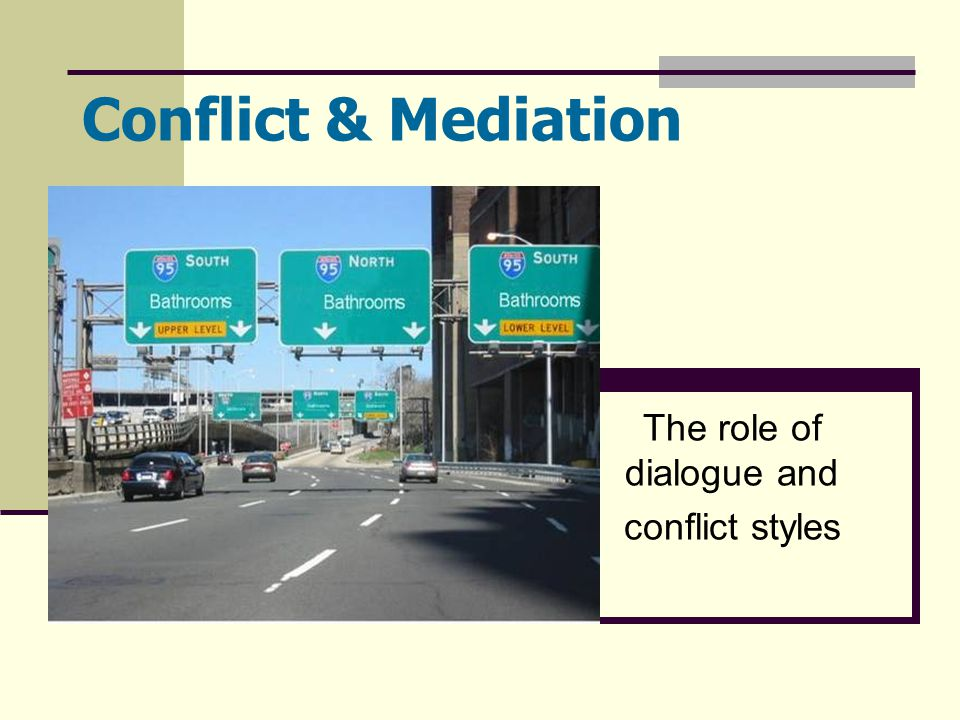 Conflict & Mediation The role of dialogue and conflict styles