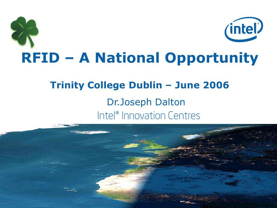 RFID – A National Opportunity Trinity College Dublin – June 2006 Dr.Joseph Dalton