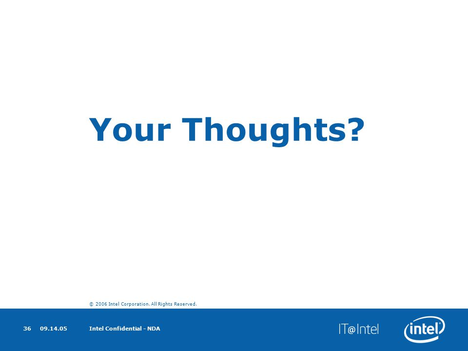 © 2006 Intel Corporation. All Rights Reserved. 09.14.05Intel Confidential - NDA36 Your Thoughts