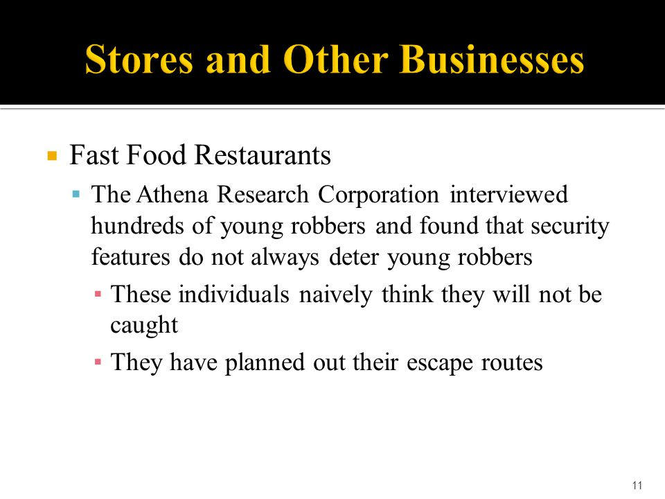  Fast Food Restaurants  The Athena Research Corporation interviewed hundreds of young robbers and found that security features do not always deter y