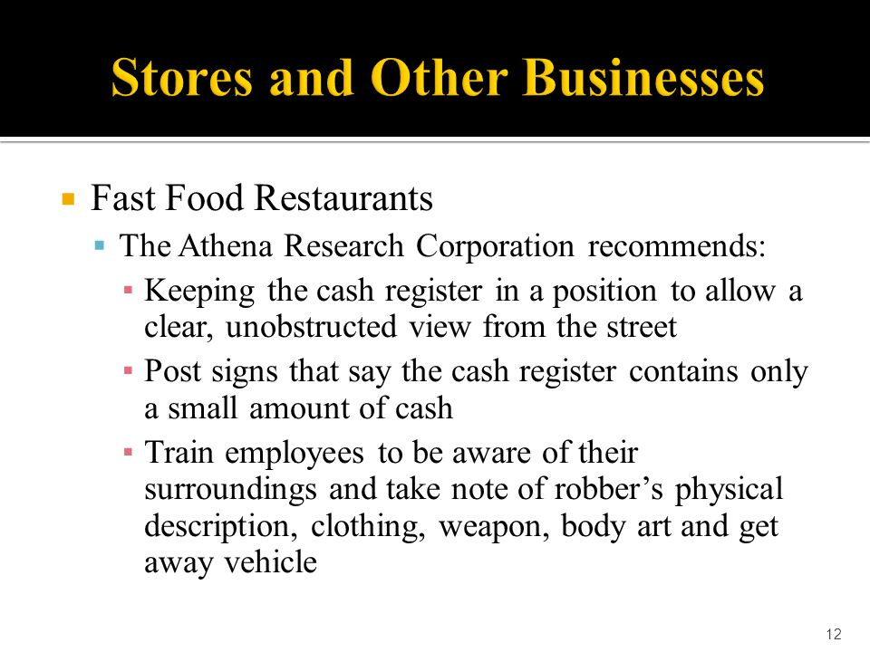  Fast Food Restaurants  The Athena Research Corporation recommends: ▪ Keeping the cash register in a position to allow a clear, unobstructed view fr