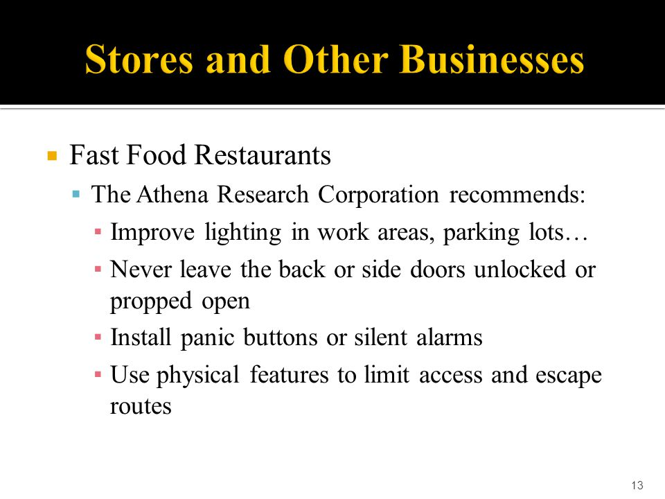  Fast Food Restaurants  The Athena Research Corporation recommends: ▪ Improve lighting in work areas, parking lots… ▪ Never leave the back or side d