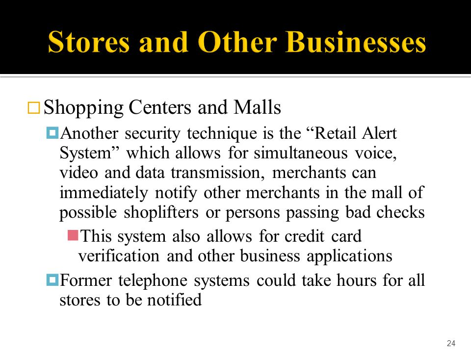 """ Shopping Centers and Malls  Another security technique is the """"Retail Alert System"""" which allows for simultaneous voice, video and data transmissio"""