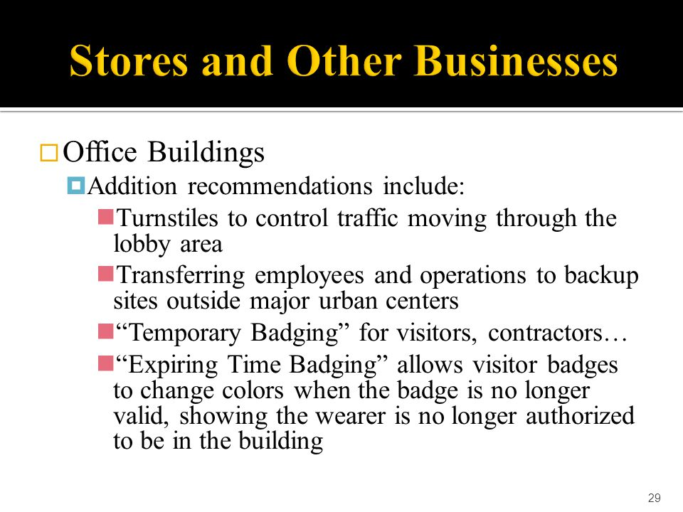  Office Buildings  Addition recommendations include: Turnstiles to control traffic moving through the lobby area Transferring employees and operatio
