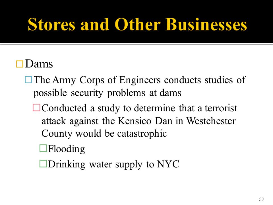  Dams  The Army Corps of Engineers conducts studies of possible security problems at dams  Conducted a study to determine that a terrorist attack a