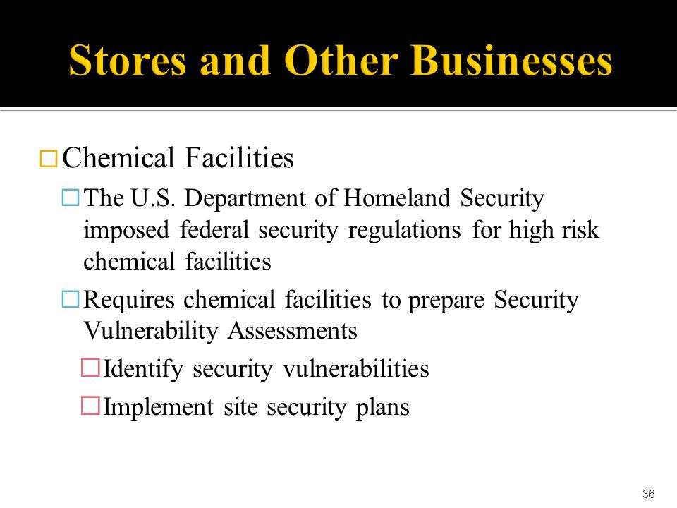  Chemical Facilities  The U.S. Department of Homeland Security imposed federal security regulations for high risk chemical facilities  Requires che