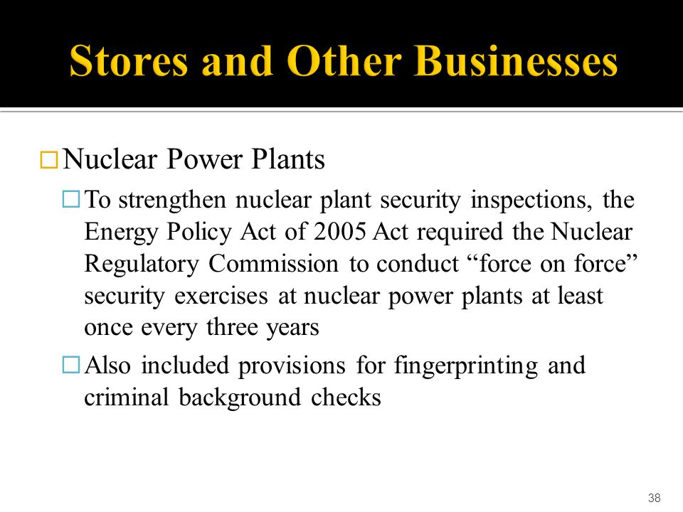  Nuclear Power Plants  To strengthen nuclear plant security inspections, the Energy Policy Act of 2005 Act required the Nuclear Regulatory Commissio