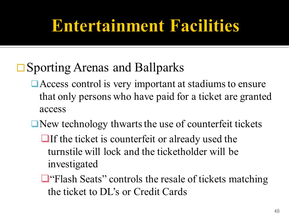  Sporting Arenas and Ballparks  Access control is very important at stadiums to ensure that only persons who have paid for a ticket are granted acce