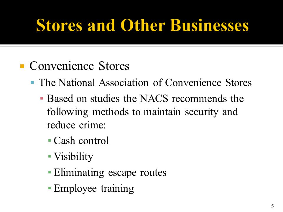  Convenience Stores  The National Association of Convenience Stores Cash Control includes keeping as little cash as possible in the cash register and putting all other cash in a secure drop safe that employees cannot access Visibility entails good lighting on the inside and outside of the store and clear views of all areas of the store from the clerk's position in the front of the store and from the outside 6