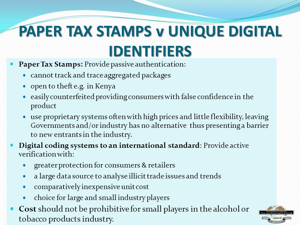 PAPER TAX STAMPS v UNIQUE DIGITAL IDENTIFIERS Paper Tax Stamps: Provide passive authentication: cannot track and trace aggregated packages open to theft e.g.