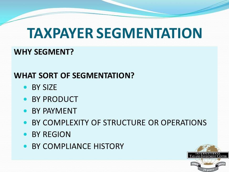 TAXPAYER SEGMENTATION WHY SEGMENT. WHAT SORT OF SEGMENTATION.