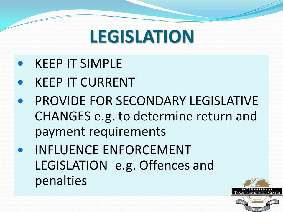 LEGISLATION KEEP IT SIMPLE KEEP IT CURRENT PROVIDE FOR SECONDARY LEGISLATIVE CHANGES e.g.