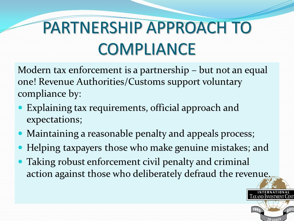 PARTNERSHIP APPROACH TO COMPLIANCE Modern tax enforcement is a partnership – but not an equal one.