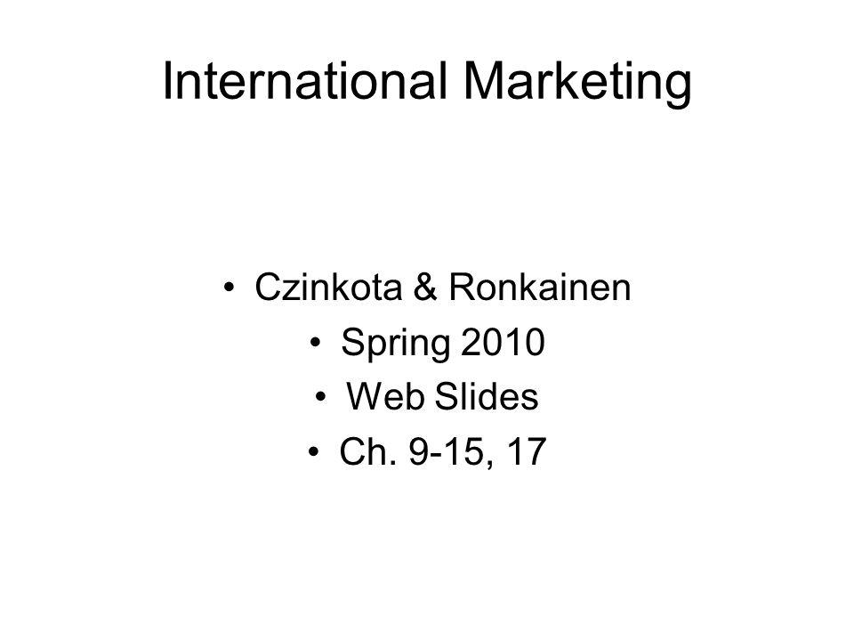 International Marketing Czinkota & Ronkainen Spring 2010 Web Slides Ch. 9-15, 17