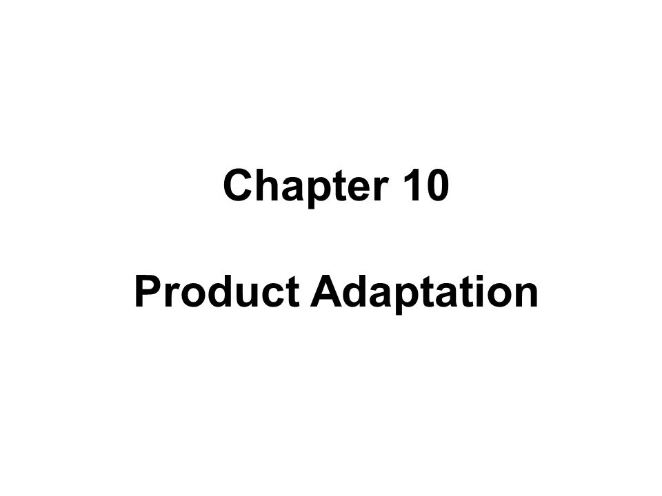Chapter 10 Product Adaptation Chapter 10 Product Adaptation