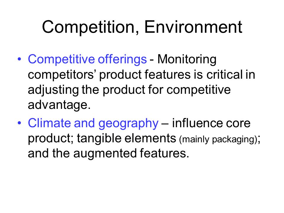Competition, Environment Competitive offerings - Monitoring competitors' product features is critical in adjusting the product for competitive advanta