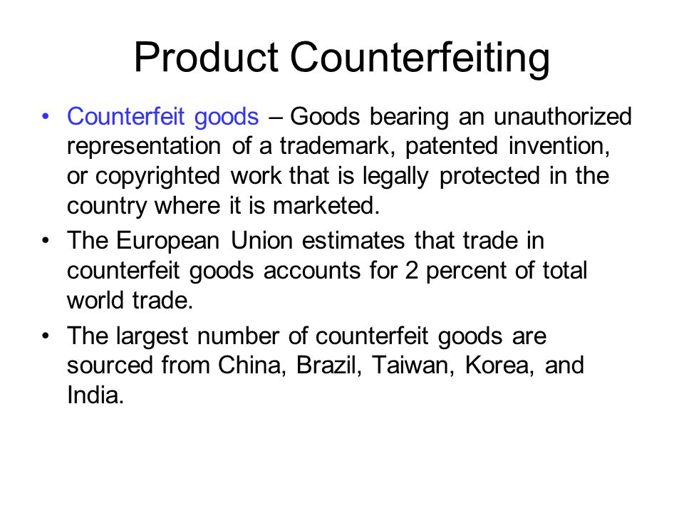Product Counterfeiting Counterfeit goods – Goods bearing an unauthorized representation of a trademark, patented invention, or copyrighted work that i