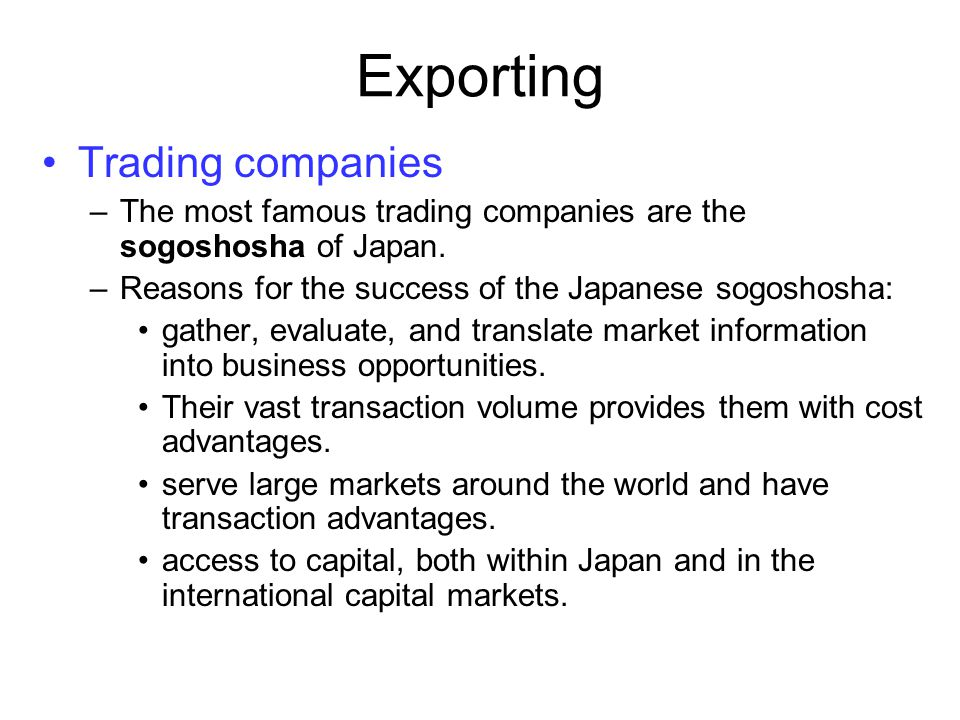 Exporting Export trading companies Act (ETCs) –Designed to improve the export performance of small- and medium-sized firms.