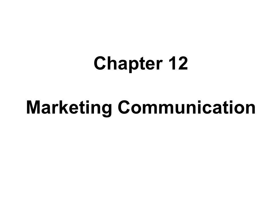 Chapter 12 Marketing Communication Chapter 12 Marketing Communication