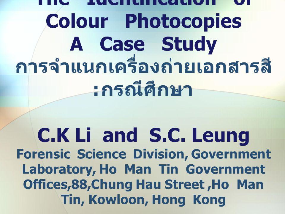 The Identification of Colour Photocopies A Case Study การจำแนกเครื่องถ่ายเอกสารสี : กรณีศึกษา C.K Li and S.C.