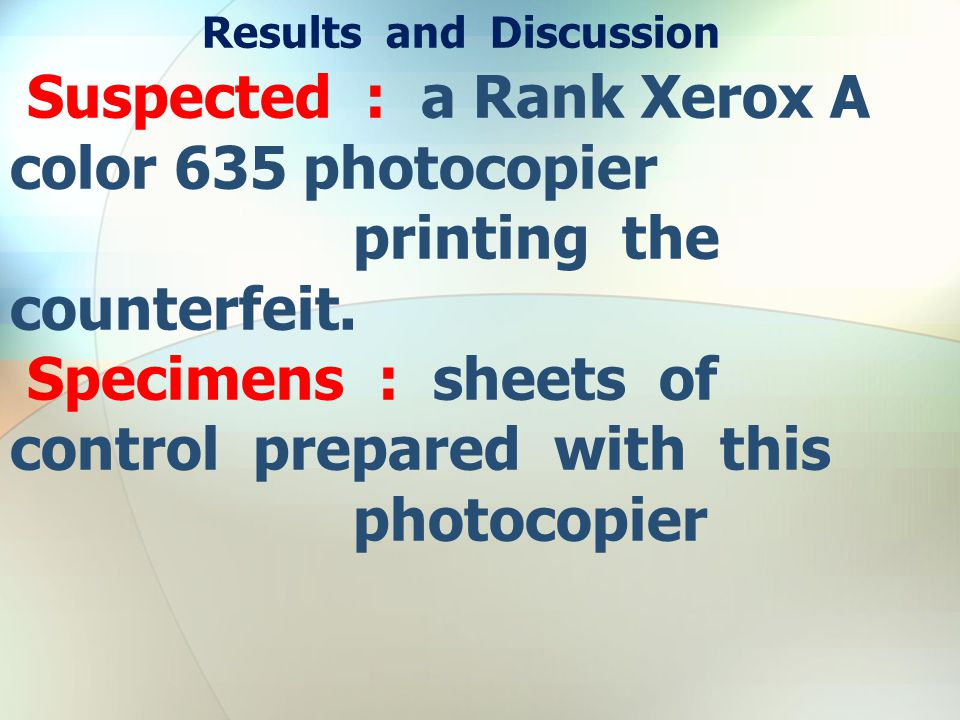 Results and Discussion Suspected : a Rank Xerox A color 635 photocopier printing the counterfeit.