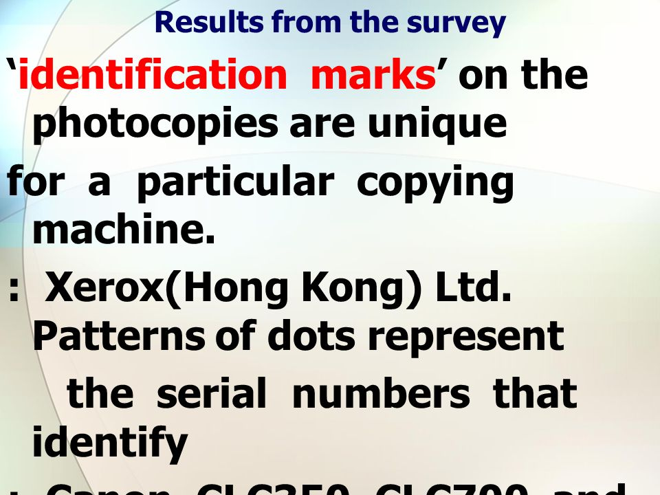 Results from the survey 'identification marks' on the photocopies are unique for a particular copying machine.