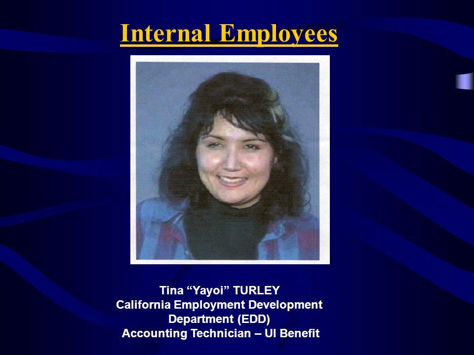 "Internal Employees Tina ""Yayoi"" TURLEY California Employment Development Department (EDD) Accounting Technician – UI Benefit"