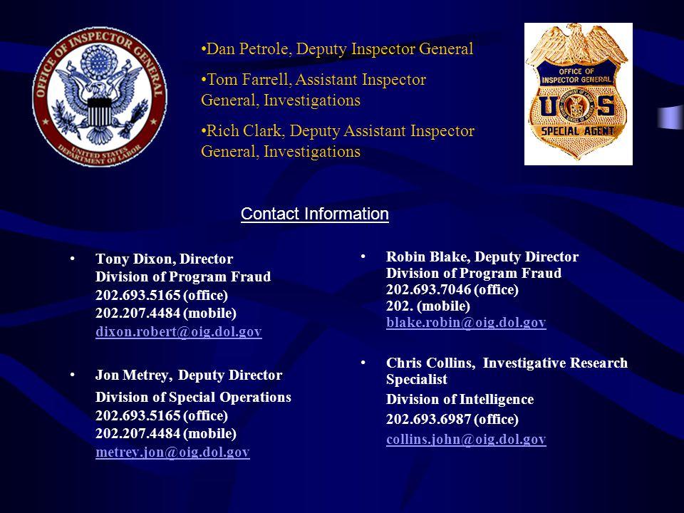 Tony Dixon, Director Division of Program Fraud 202.693.5165 (office) 202.207.4484 (mobile) dixon.robert@oig.dol.gov dixon.robert@oig.dol.gov Jon Metre