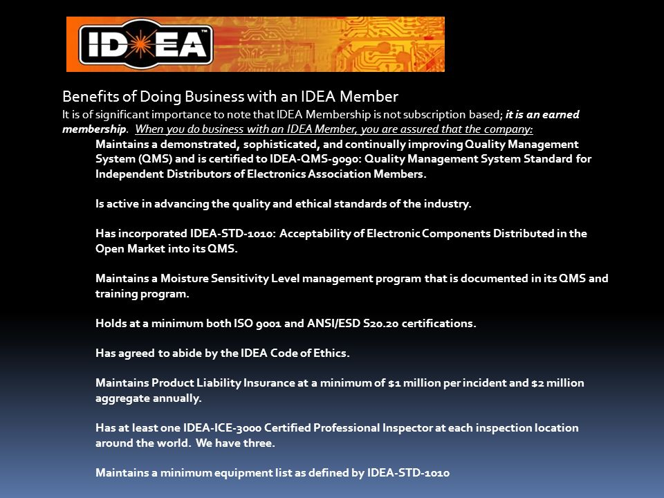 Benefits of Doing Business with an IDEA Member It is of significant importance to note that IDEA Membership is not subscription based; it is an earned membership.