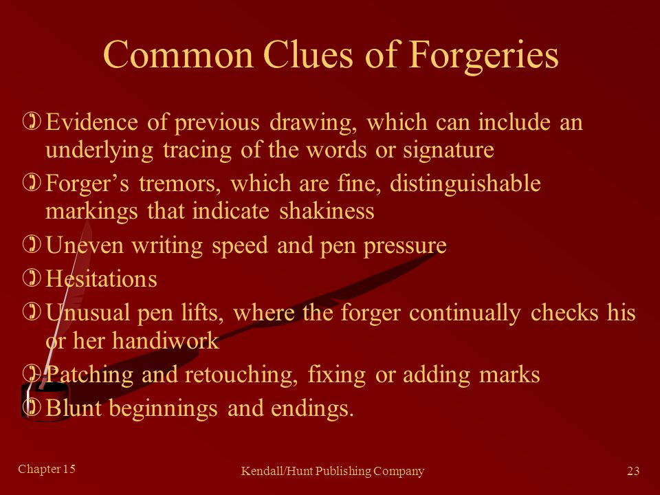 Chapter 15 Kendall/Hunt Publishing Company23 Common Clues of Forgeries )Evidence of previous drawing, which can include an underlying tracing of the w