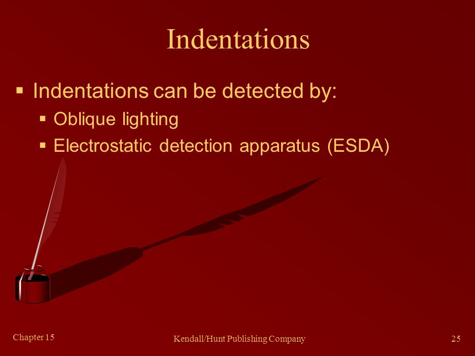 Chapter 15 Kendall/Hunt Publishing Company25 Indentations  Indentations can be detected by:  Oblique lighting  Electrostatic detection apparatus (E