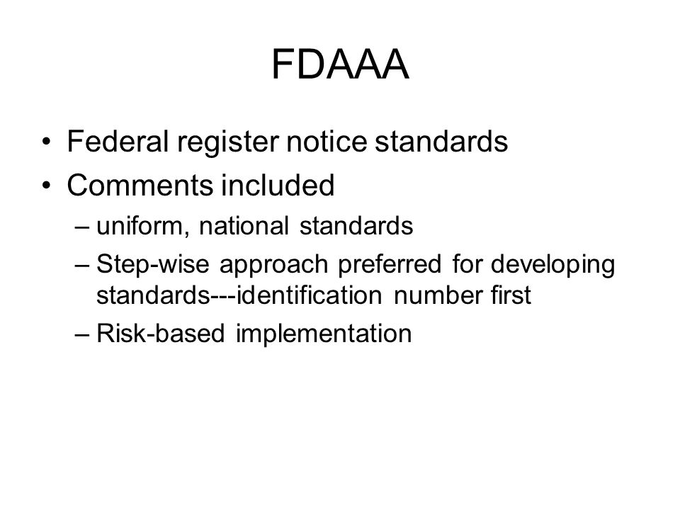 FDAAA Federal register notice standards Comments included –uniform, national standards –Step-wise approach preferred for developing standards---identification number first –Risk-based implementation
