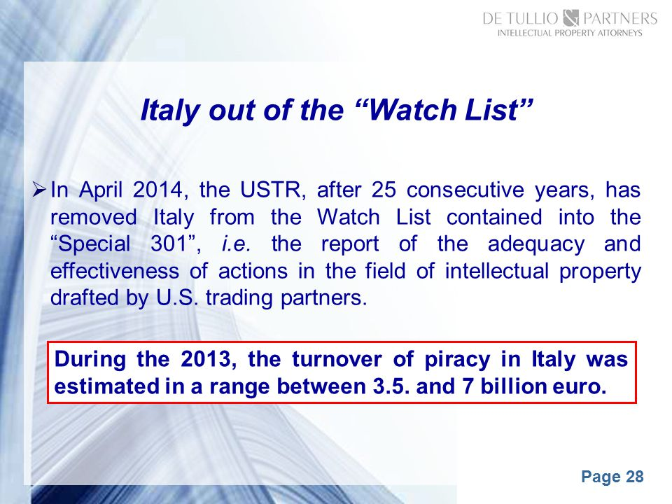 Page 28 Italy out of the Watch List  In April 2014, the USTR, after 25 consecutive years, has removed Italy from the Watch List contained into the Special 301 , i.e.