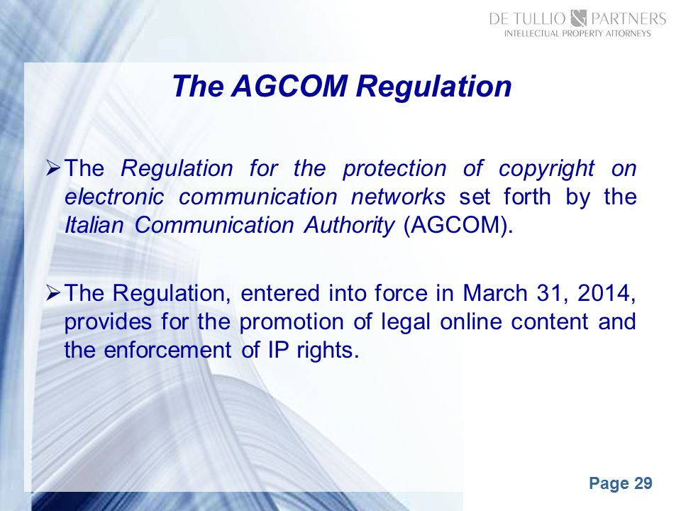 Page 29 The AGCOM Regulation  The Regulation for the protection of copyright on electronic communication networks set forth by the Italian Communication Authority (AGCOM).