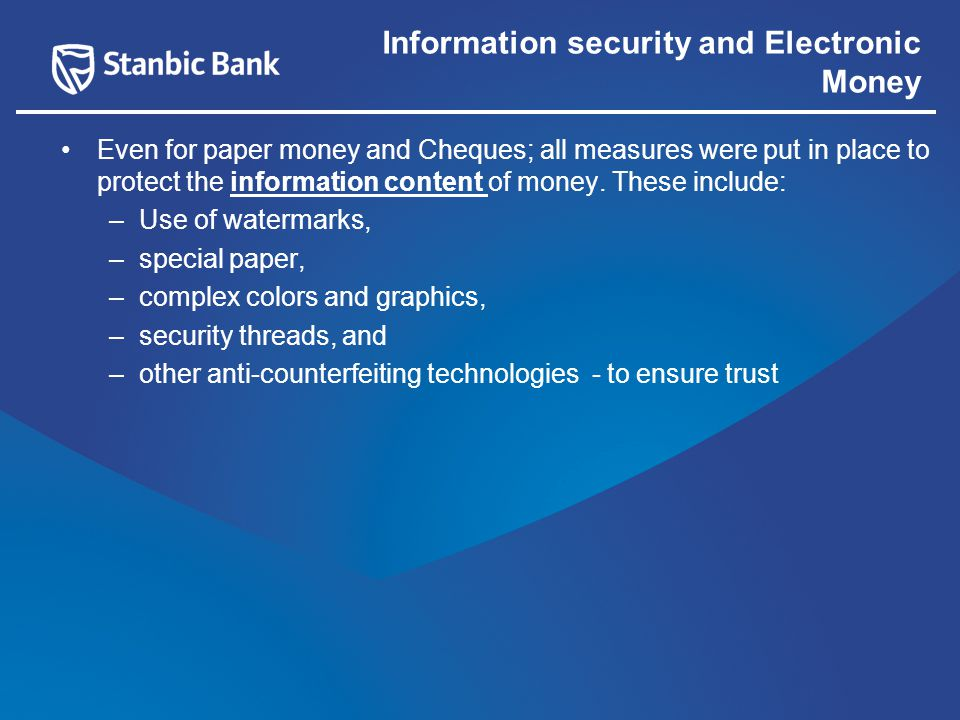 Even for paper money and Cheques; all measures were put in place to protect the information content of money.
