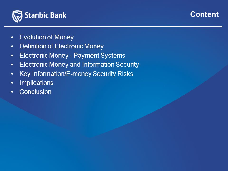 Content Evolution of Money Definition of Electronic Money Electronic Money - Payment Systems Electronic Money and Information Security Key Information/E-money Security Risks Implications Conclusion