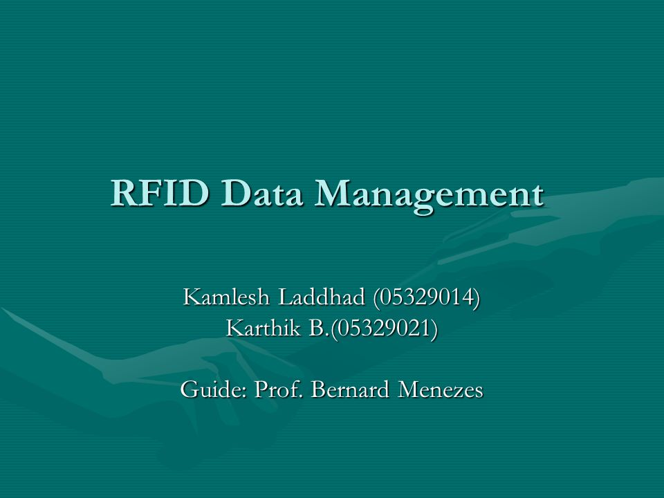 RFID Data Management Kamlesh Laddhad (05329014) Karthik B.(05329021) Guide: Prof. Bernard Menezes