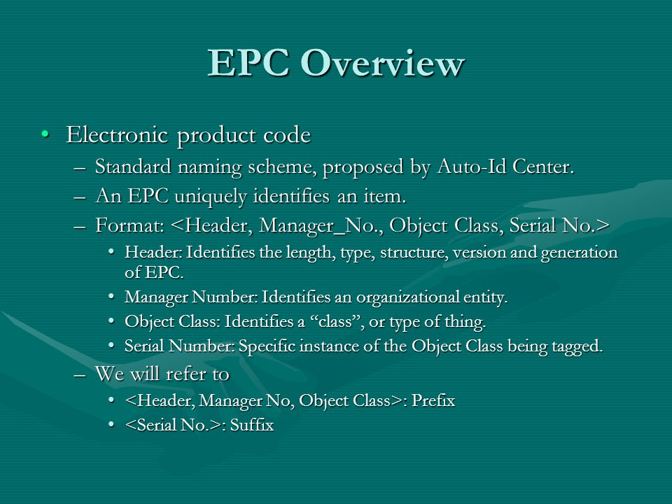 EPC Overview Electronic product codeElectronic product code –Standard naming scheme, proposed by Auto-Id Center.