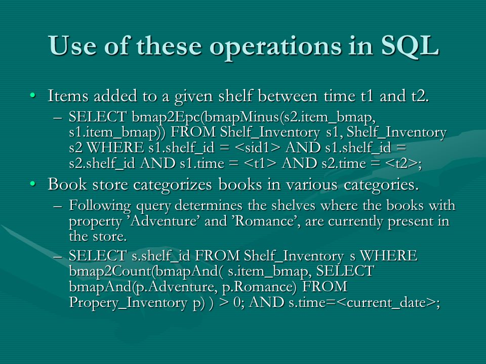 Use of these operations in SQL Items added to a given shelf between time t1 and t2.Items added to a given shelf between time t1 and t2.