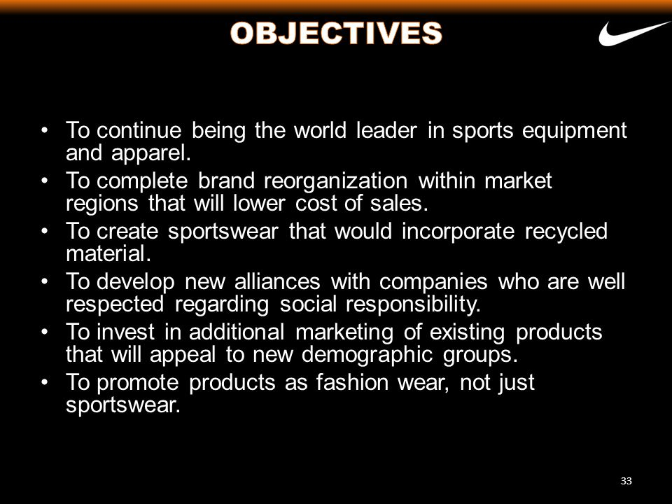 To continue being the world leader in sports equipment and apparel. To complete brand reorganization within market regions that will lower cost of sal