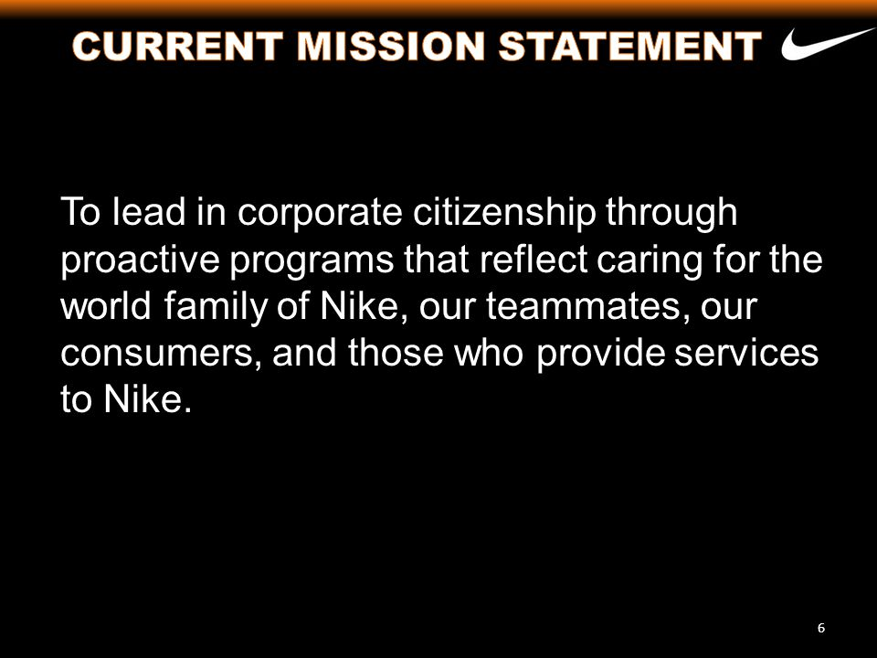 To lead in corporate citizenship through proactive programs that reflect caring for the world family of Nike, our teammates, our consumers, and those