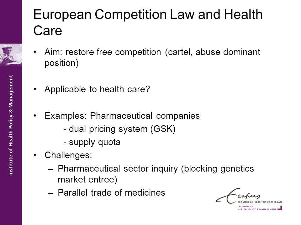 European Competition Law and Health Care Aim: restore free competition (cartel, abuse dominant position) Applicable to health care.
