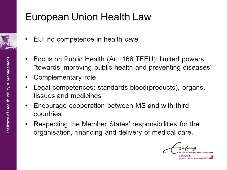 European Union Health Law EU: no competence in health care Focus on Public Health (Art.