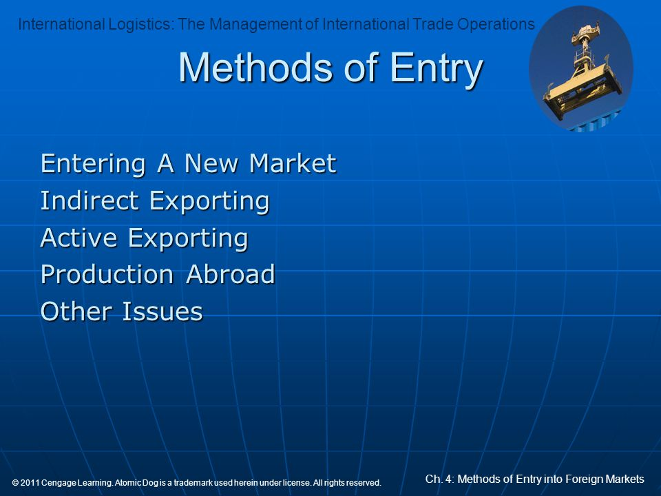 International Logistics: The Management of International Trade Operations Ch. 4: Methods of Entry into Foreign Markets © 2011 Cengage Learning. Atomic