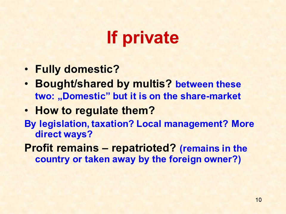 10 If private Fully domestic. Bought/shared by multis.